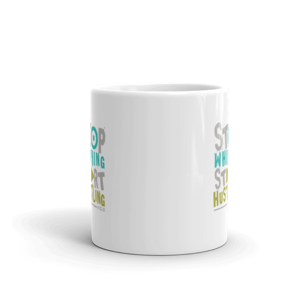 Stop Whining, Start Hustling Coffee / Tea Mug (11oz)