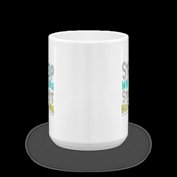 Stop Whining, Start Hustling Coffee / Tea Mug (15oz)