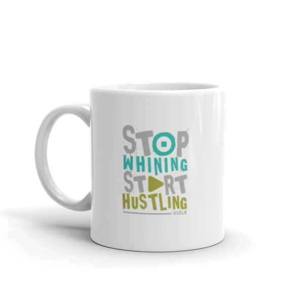 Stop Whining, Start Hustling Coffee / Tea Mug (11oz)