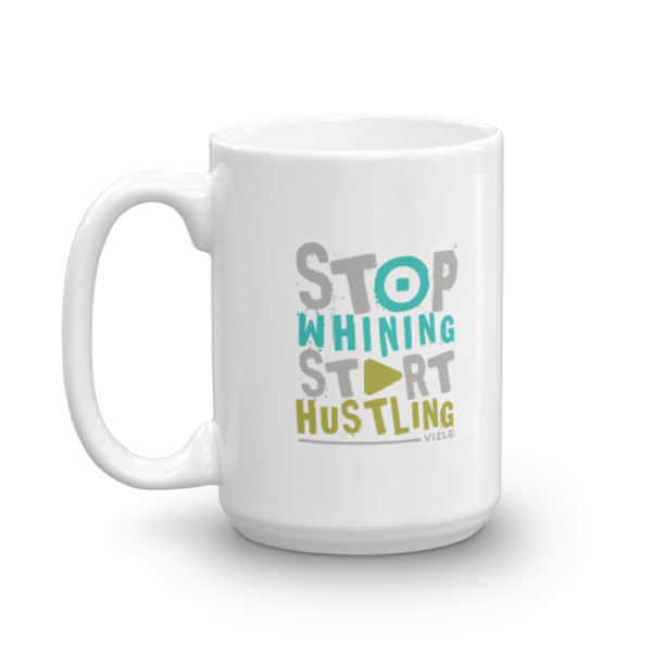 Stop Whining, Start Hustling Coffee / Tea Mug (15oz)