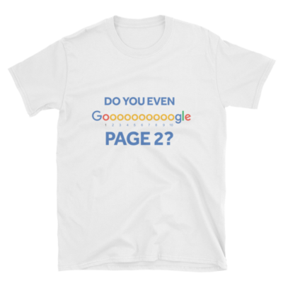 Do You Even Google Page 2 SEO T-shirt (white)
