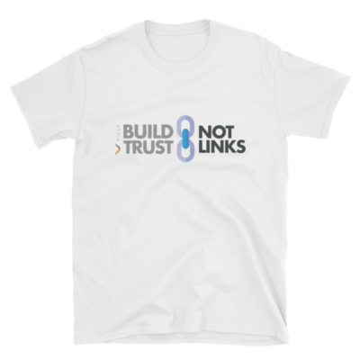 Build Trust, Not Links White SEO T-Shirt