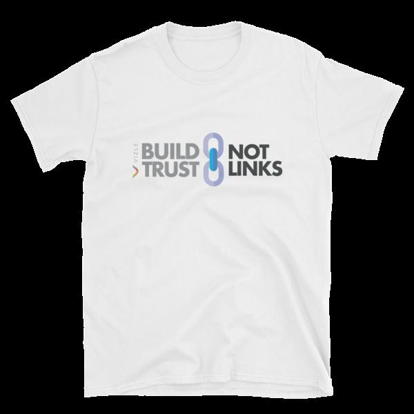 Build Trust, Not Links White SEO T-Shirt