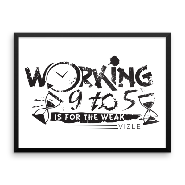 """Working 9 to 5 is for the Weak"" Framed Poster"