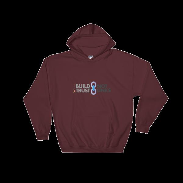 Build Trust, Not Links Hooded Sweatshirt Maroon
