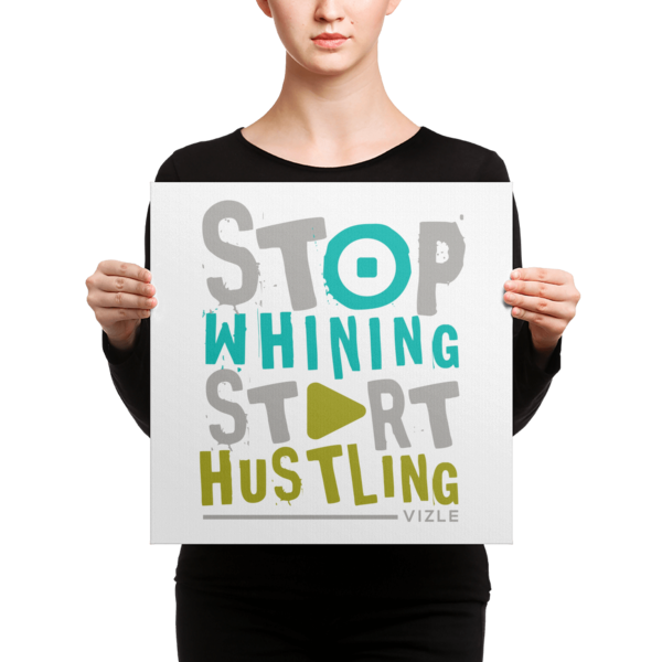 Stop Whining, Start Hustling Canvas
