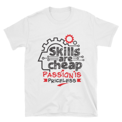"""Skills are Cheap, Passion is Priceless"" T-Shirt (White)"
