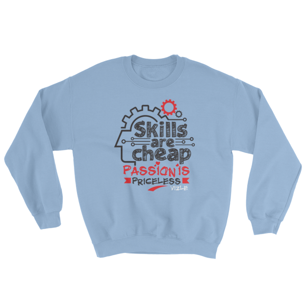 """Skills are Cheap, Passion is Priceless"" Sweatshirt (Light Blue)"
