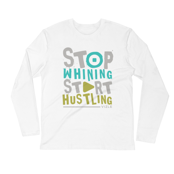 Stop Whining, Start Hustling Long Sleeve Fitted Crew - White