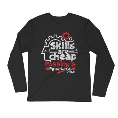 """""""Skills are Cheap, Passion is Priceless"""" Long Sleeve Shirt (Black)"""