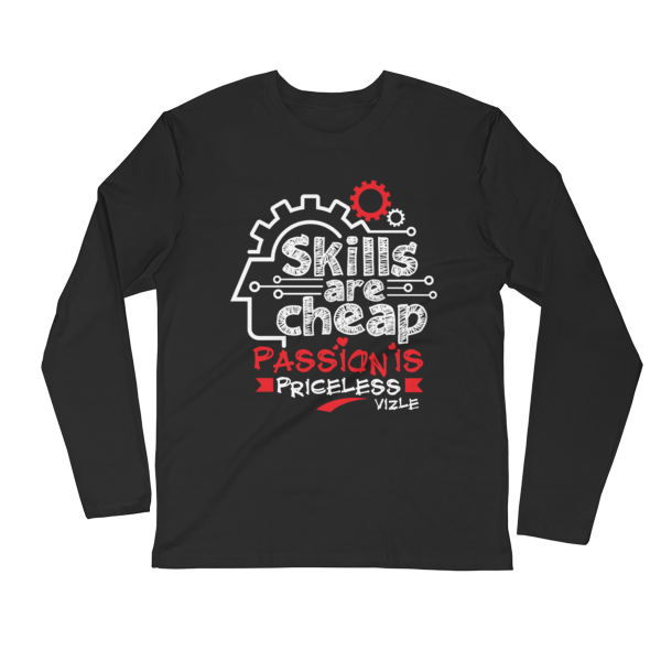 """Skills are Cheap, Passion is Priceless"" Long Sleeve Shirt (Black)"