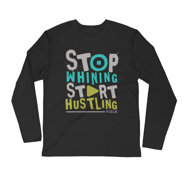 Stop Whining, Start Hustling Long Sleeve Fitted Crew - Black