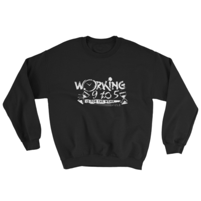 """Working 9 to 5 is for the Weak"" Sweatshirt (Black)"