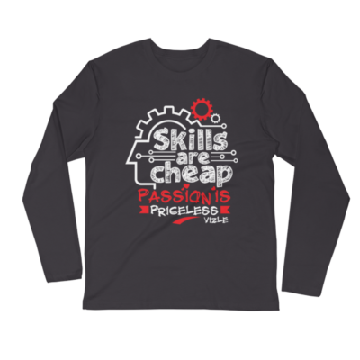 """""""Skills are Cheap, Passion is Priceless"""" Long Sleeve Shirt (Heavy Metal)"""
