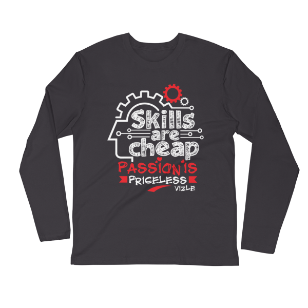 """Skills are Cheap, Passion is Priceless"" Long Sleeve Shirt (Heavy Metal)"