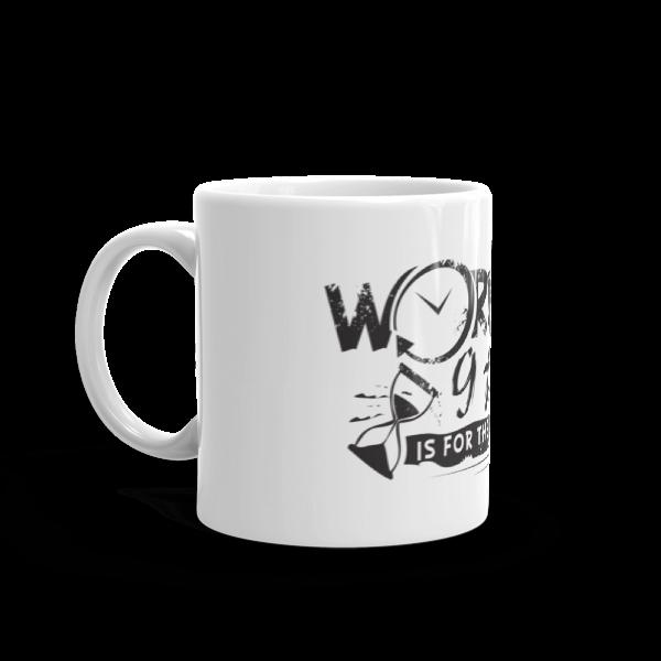 """Working 9 to 5 is for the Weak"" Coffee / Tea Mug (11oz)"