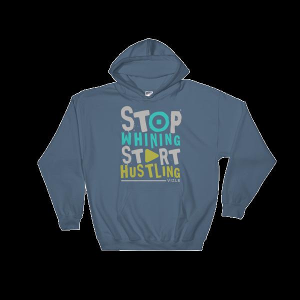 Stop Whining, Start Hustling Hooded Sweatshirt - Indigo Blue
