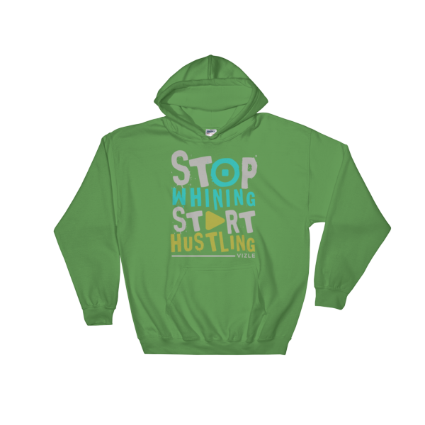 Stop Whining, Start Hustling Hooded Sweatshirt - Irish Green