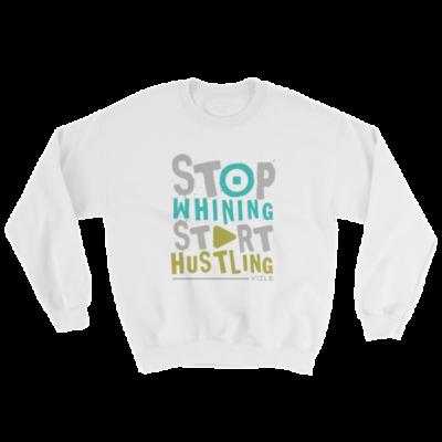 """""""Stop Whining, Start Hustling"""" Sweatshirt (White)"""