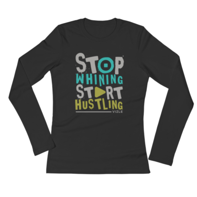 Stop Whining, Start Hustling Ladies' Long Sleeve T-Shirt (Black)