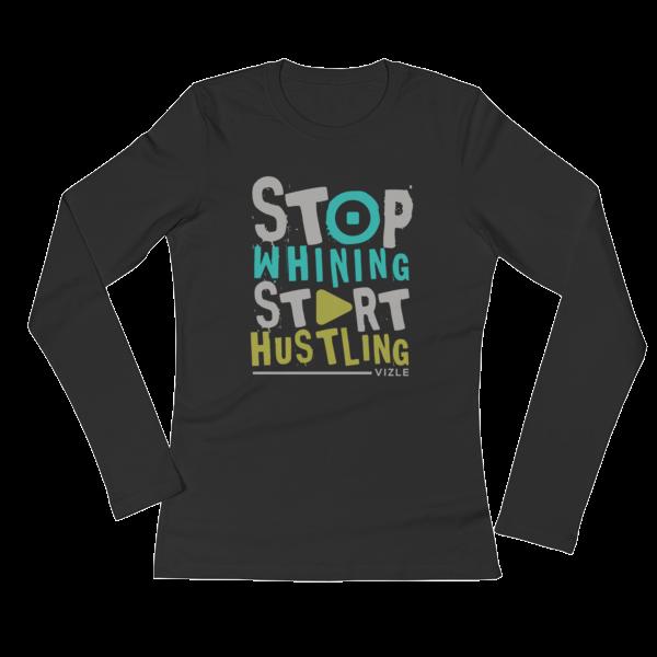 Stop Whining, Start Hustling Ladies' Long Sleeve T-Shirt (Black)