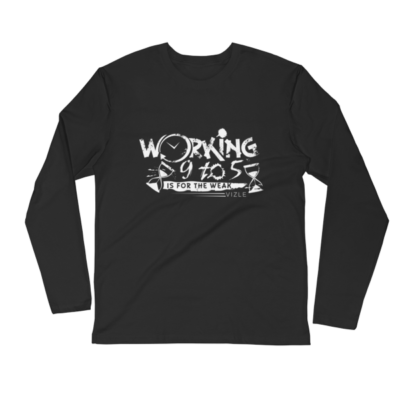 """Working 9 to 5 is for the Weak"" Long Sleeve Fitted Crew (Black)"