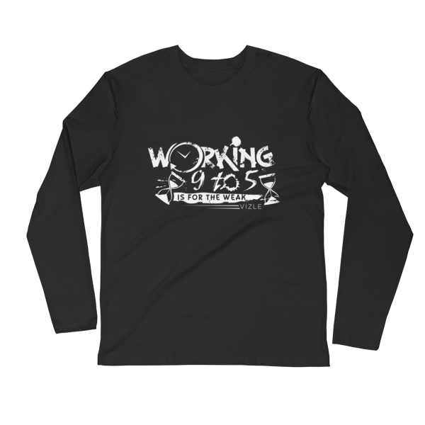 """""""Working 9 to 5 is for the Weak"""" Long Sleeve Fitted Crew (Black)"""