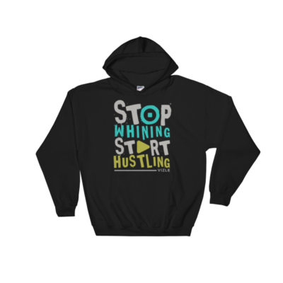 Stop Whining, Start Hustling Hooded Sweatshirt - Black
