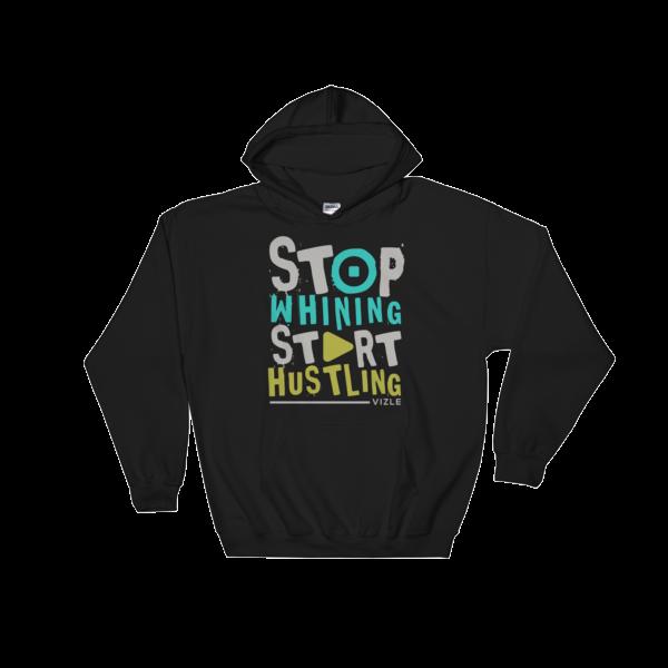 Stop Whining, Start Hustling Hooded Sweatshirt - Black