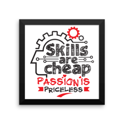 """""""Skills are Cheap, Passion is Priceless"""" Framed Poster"""