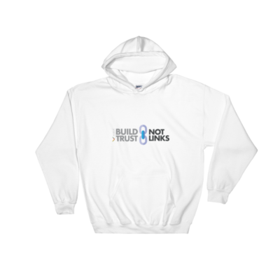 Build Trust, Not Links Hooded Sweatshirt White