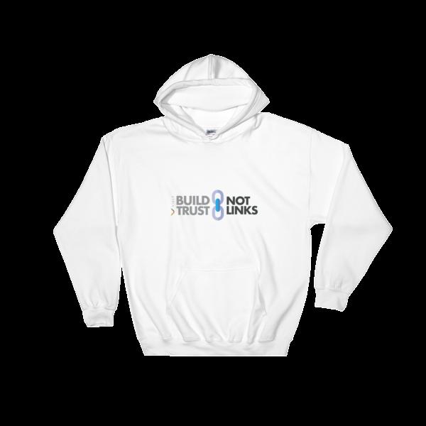 Build Trust, Not Links Hooded Sweatshirt White