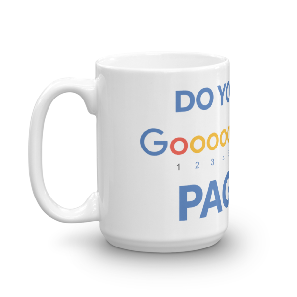 Do You Even Google Page 2 Coffee / Tea Mug (15oz)