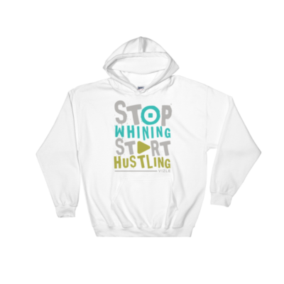 Stop Whining, Start Hustling Hooded Sweatshirt - White