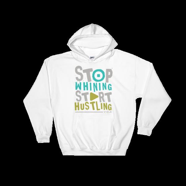 Stop Whining, Start Hustling Hooded Sweatshirt - White