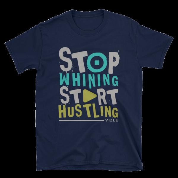 Stop Whining, Start Hustling T-Shirt (Navy)