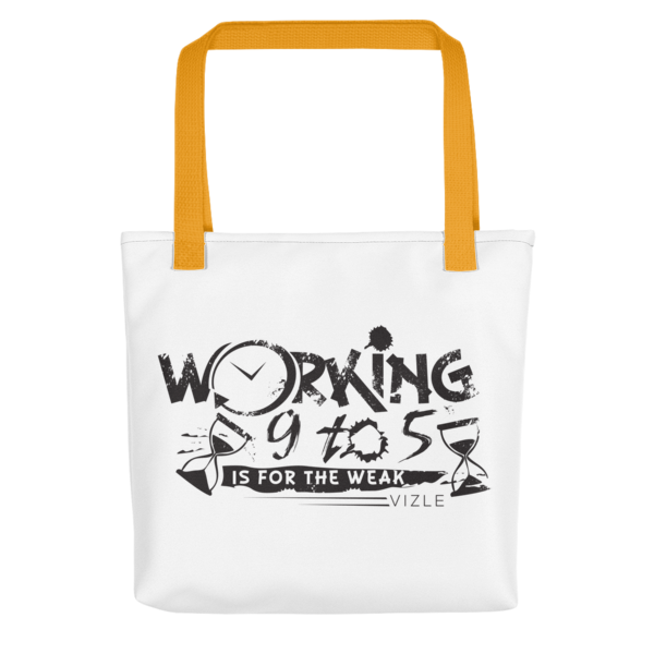 """Working 9 to 5 is for the Weak"" Tote Bag (Yellow Handle)"