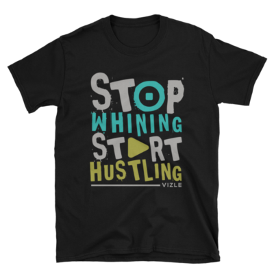 Stop Whining, Start Hustling T-Shirt (Black)