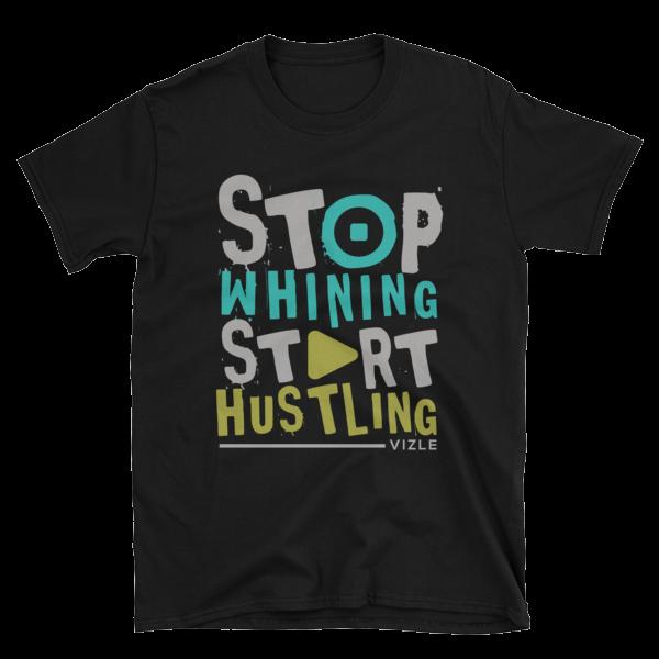 Stop Whining, Start Hustling T-Shirt (Black)