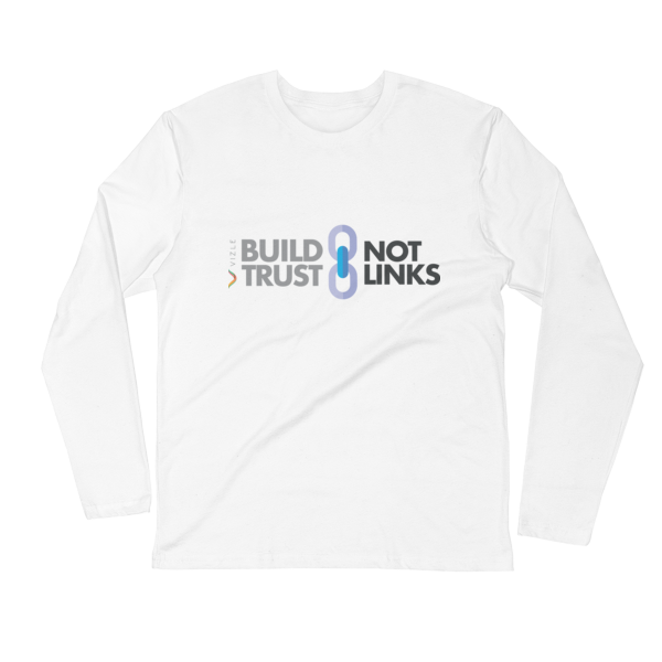 Build Trust, Not Links Long Sleeve Fitted Crew White