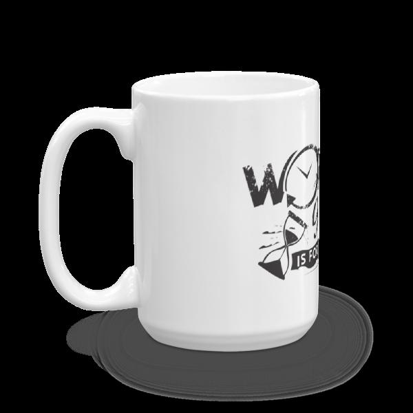 """Working 9 to 5 is for the Weak"" Coffee / Tea Mug (15oz)"