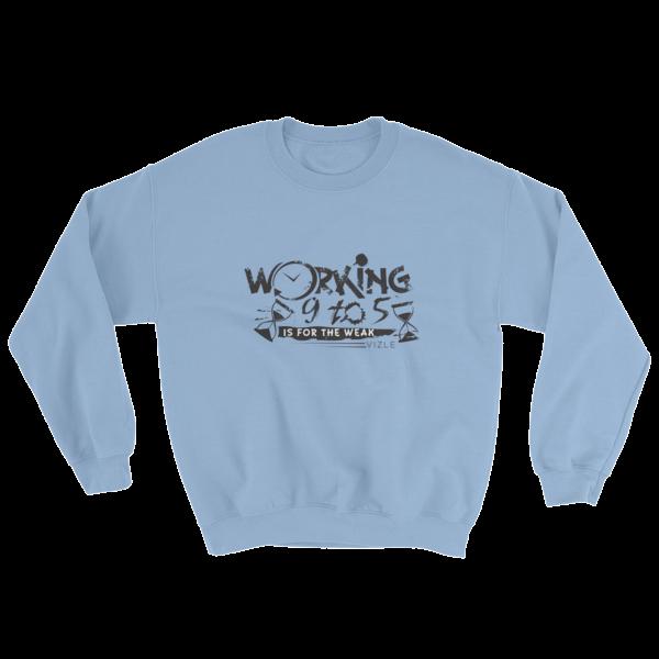 """Working 9 to 5 is for the Weak"" Sweatshirt (Light Blue)"