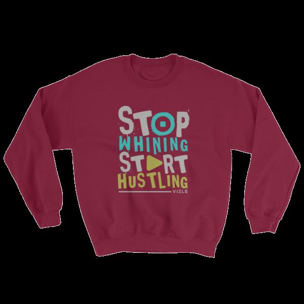 """""""Stop Whining, Start Hustling"""" Sweatshirt (Maroon)"""