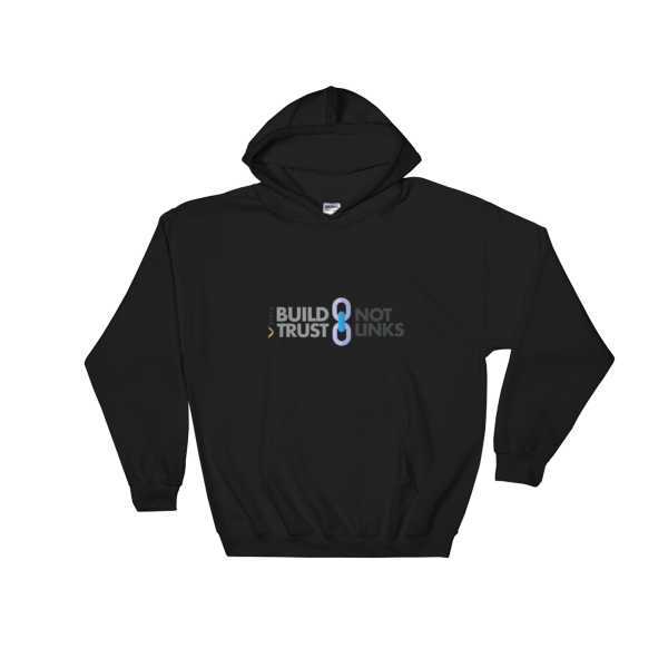 Build Trust, Not Links Hooded Sweatshirt Black