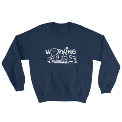 """Working 9 to 5 is for the Weak"" Sweatshirt (Navy)"
