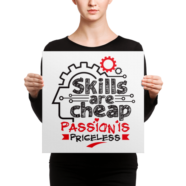 """Skills are Cheap, Passion is Priceless"" Canvas"