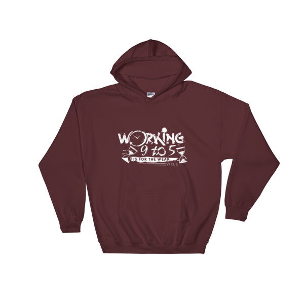 """Working 9 to 5 is for the Weak"" Hooded Sweatshirt (Maroon)"
