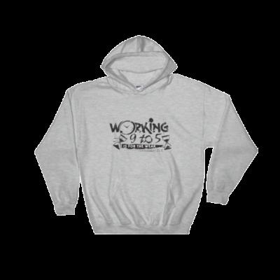 """Working 9 to 5 is for the Weak"" Hooded Sweatshirt (Sport Grey)"