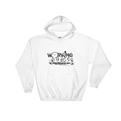 """""""Working 9 to 5 is for the Weak"""" Hooded Sweatshirt (White)"""