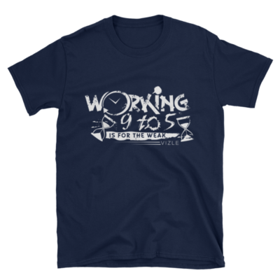 """Working 9-5 is for the Weak"" T-Shirt (Navy)"